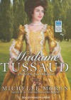 Madame Tussaud: A Novel of the French Revolution - Michelle Moran, Rosalyn Landor