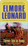 Three-Ten to Yuma and Other Stories - Elmore Leonard