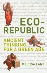 Eco-Republic: Ancient Thinking for a Green Age - Melissa Lane