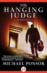 The Hanging Judge: A Novel - Michael Ponsor