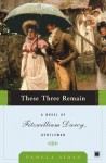 These Three Remain: A Novel of Fitzwilliam Darcy, Gentleman: 3 (Fitzwilliam Darcy Gentleman) - Pamela Aidan