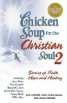 Chicken Soup for the Christian Soul II: Stories of Faith, Hope and Healing (Chicken Soup for the Soul) - Jack Canfield, Mark Victor Hansen, LeAnn Thieman