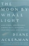 Moon By Whale Light: And Other Adventures Among Bats,Penguins, Crocodilians, and Whales - Diane Ackerman