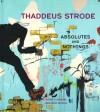 Thaddeus Strode: Absolutes and Nothings - Sabine Eckmann, Meredith Malone, Benjamin Weissman