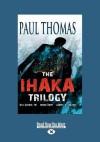The Ihaka Trilogy (Large Print 16pt) - Paul Thomas
