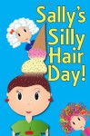 Sally's Silly Hair Day: A Rhyming Children's Picture Book ( Fun Ebooks For Kids ) - Mark Smith, Julie Richmond