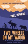 Two Wheels on my Wagon: A Bicycle Adventure in the Wild West - Paul Howard