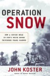 Operation Snow: How a Soviet Mole in FDR's White House Triggered Pearl Harbor - John Koster