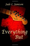 Everything But - Jade C. Jamison