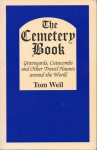 The Cemetery Book: Graveyards, Catacombs and Other Travel Haunts Around the World - Tom Weil