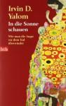 In die Sonne schauen: Wie man die Angst vor dem Tod überwindet - Irvin D. Yalom, Barbara Linner