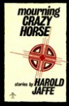 Mourning Crazy Horse - Harold Jaffe