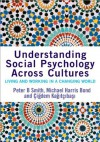 Understanding Social Psychology Across Cultures: Living and Working in a Changing World (SAGE Social Psychology Program) - Peter B. Smith, Michael Harris Bond