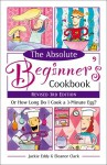 The Absolute Beginner's Cookbook, Revised 3rd Edition: Or How Long Do I Cook a 3-Minute Egg? - Jackie Eddy, Eleanor Clark