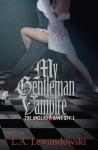 My Gentleman Vampire: The Undead Have Style - L.A. Lewandowski