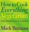 How to Cook Everything Vegetarian - Mark Bittman, Alan Witschonke