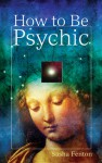 How to Be Psychic - Sasha Fenton