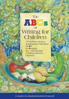 The ABCs of Writing for Children: 114 Children's Authors and Illustrators Talk About the Art, the Business, the Craft & the Life of Writing Children's Literature - Elizabeth Koehler-Pentacoff