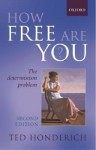 How Free Are You?: The Determinism Problem - Ted Honderich