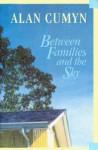 Between Families and the Sky - Alan Cumyn