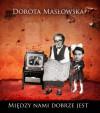 Między nami dobrze jest - Dorota Masłowska