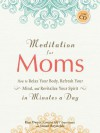Meditation for Moms with CD: How to Relax Your Body, Refresh Your Mind, and Revitalize Your Spirit in Minutes a Day - Kim Dwyer, Susan Reynolds