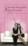 Óscar y las mujeres (Episodio 8) - Santiago Roncagliolo