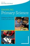 Enhancing Primary Science: Developing Effective Cross-Curricular Links - Lois Kelly, Di Stead