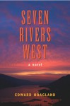 Seven Rivers West: A Novel - Edward Hoagland, Hoagland
