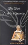 The Two Noble Kinsmen: Unabridged (Arkangel) - John Fletcher, William Shakespeare