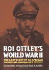 Roi Ottley's World War II: The Lost Diary of an African American Journalist - Roi Ottley