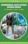 Environmental Health Sciences Decision Making: Risk Management, Evidence, and Ethics: Workshop Summary - Roundtable on Environmental Health Scien, Institute of Medicine, Kathleen Quinn, Christine Coussens, Yank Coble