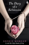 Diary of a Submissive: A Modern True Tale of Sexual Awakening - Sophie Morgan