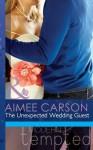 The Unexpected Wedding Guest (Mills & Boon Modern Tempted) (The Wedding Season - Book 1) - Aimee Carson