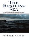 The Restless Sea: Exploring the World Beneath the Waves - Robert Kunzig