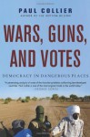 Wars Guns And Votes: Democracy in Dangerous Places - Paul Collier