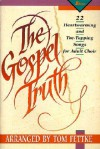 The Gospel Truth: 22 Heartwarming and Toe-Tapping Songs for Adult Choir - Tom Fettke