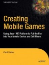 Creating Mobile Games: Using Java Me Platform to Put the Fun Into Your Mobile Device and Cell Phone - Carol Hamer, Steve Anglin, Jeff Pepper