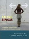 Facing Bipolar: The Young Adult's Guide to Dealing with Bipolar Disorder - Russ Federman, J. Anderson Thomson Jr., Richard Kadison