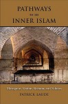 Pathways to an Inner Islam: Massignon, Corbin, Guénon, and Schuon - Patrick Laude