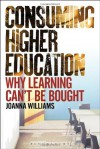 Consuming Higher Education: Why Learning Can't be Bought - Joanna Williams