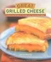 Great Grilled Cheese: 50 Innovative Recipes for Stovetop, Grill, and Sandwich Maker - Laura Werlin, Maren Caruso