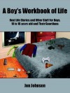 A Boy's Workbook of Life: Real Life Stories and Other Stuff for Boys, 10 to 16 Years Old and Their Guardians - Jon Johnson