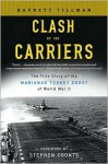 Clash of The Carriers: The True Story of the Marianas Turkey Shoot of World War II - Barrett Tillman, Stephen Coonts