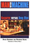 Man Versus Machine: Kasparov Versus Deep Blue - David Goodman, Raymond D. Keene