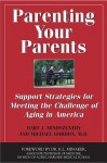 Parenting Your Parents: Support Strategies for Meeting the Challenge of Aging in America - Mindszenthy Bart J., Michael Gordon