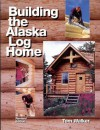 Building the Alaska Log Home - Tom Walker