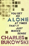 You Get So Alone at Times - Charles Bukowski