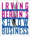 Irving Berlin's Show Business: Broadway - Hollywood - America - David Leopold
