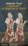 I Templari e la sindone di Cristo - Barbara Frale